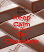 Keep Calm And Munch On Chocolate - Personalised Poster A4 size