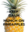 KEEP CALM AND MUNCH ON PINEAPPLES - Personalised Poster A4 size