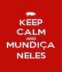 KEEP CALM AND MUNDIÇA NELES - Personalised Poster A4 size