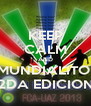 KEEP CALM AND MUNDIALITO  2DA EDICION - Personalised Poster A4 size