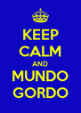 KEEP CALM AND MUNDO GORDO - Personalised Poster A4 size