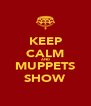 KEEP CALM AND MUPPETS SHOW - Personalised Poster A4 size