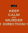 KEEP CALM AND MURDER 1 DIRECTION!! - Personalised Poster A4 size