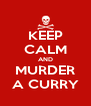 KEEP CALM AND MURDER A CURRY - Personalised Poster A4 size