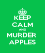 KEEP CALM AND MURDER  APPLES - Personalised Poster A4 size