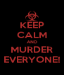 KEEP CALM AND MURDER EVERYONE! - Personalised Poster A4 size