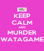 KEEP CALM AND MURDER WATAGAME - Personalised Poster A4 size