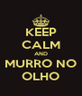 KEEP CALM AND MURRO NO OLHO - Personalised Poster A4 size