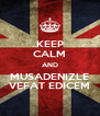 KEEP CALM AND MUSADENIZLE VEFAT EDICEM - Personalised Poster A4 size