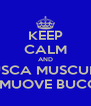 KEEP CALM AND MUSCA MUSCUNA CHI SI MUOVE BUCCIUNA - Personalised Poster A4 size