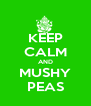 KEEP CALM AND MUSHY PEAS - Personalised Poster A4 size