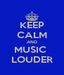 KEEP CALM AND MUSIC  LOUDER - Personalised Poster A4 size