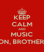 KEEP CALM AND MUSIC ON, BROTHER! - Personalised Poster A4 size