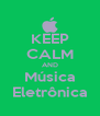 KEEP CALM AND Música Eletrônica - Personalised Poster A4 size