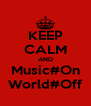 KEEP CALM AND Music#On World#Off - Personalised Poster A4 size