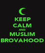 KEEP CALM AND MUSLIM BROVAHOOD - Personalised Poster A4 size
