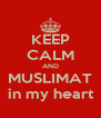 KEEP CALM AND MUSLIMAT in my heart - Personalised Poster A4 size