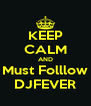 KEEP CALM AND Must Folllow DJFEVER - Personalised Poster A4 size