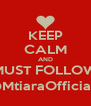 KEEP CALM AND MUST FOLLOW @MtiaraOfficial_ - Personalised Poster A4 size