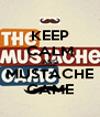 KEEP CALM AND MUSTACHE GAME - Personalised Poster A4 size