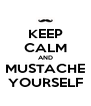 KEEP CALM AND MUSTACHE YOURSELF - Personalised Poster A4 size