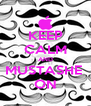 KEEP CALM AND MUSTASHE  ON - Personalised Poster A4 size