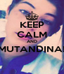 KEEP CALM AND MUTANDINA!  - Personalised Poster A4 size