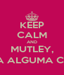 KEEP CALM AND MUTLEY, FAÇA ALGUMA COISA - Personalised Poster A4 size