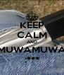 KEEP CALM AND MUWAMUWA :*** - Personalised Poster A4 size