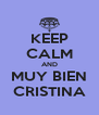 KEEP CALM AND MUY BIEN CRISTINA - Personalised Poster A4 size