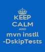 KEEP CALM AND mvn instll -DskipTests - Personalised Poster A4 size