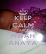 KEEP CALM AND MWAH ANAYA - Personalised Poster A4 size