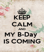 KEEP CALM AND MY B-Day  IS COMING - Personalised Poster A4 size