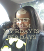 KEEP CALM AND MY BDAY IS  IN 9 DAYS - Personalised Poster A4 size