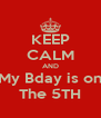 KEEP CALM AND My Bday is on The 5TH - Personalised Poster A4 size