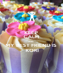 KEEP CALM AND MY BEST FRIEND IS  KORI - Personalised Poster A4 size