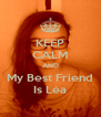 KEEP CALM AND My Best Friend Is Léa - Personalised Poster A4 size