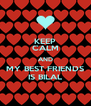 KEEP CALM AND MY BEST FRIENDS IS BILAL - Personalised Poster A4 size