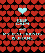 KEEP CALM AND MY BEST FRIENDS IS JIHANE - Personalised Poster A4 size