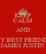 KEEP CALM AND MY BEST FRİENDS JAMES JUSTİN  - Personalised Poster A4 size