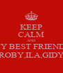 KEEP CALM AND MY BEST FRIENDS ROBY,ILA,GIDY - Personalised Poster A4 size