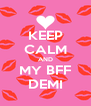 KEEP CALM AND MY BFF DEMI - Personalised Poster A4 size