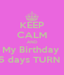 KEEP CALM AND My Birthday  In 26 days TURN UP ! - Personalised Poster A4 size
