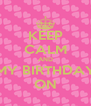KEEP CALM AND MY BIRTHDAY ON - Personalised Poster A4 size