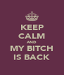 KEEP CALM AND MY BITCH IS BACK - Personalised Poster A4 size