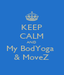 KEEP CALM AND My BodYoga  & MoveZ - Personalised Poster A4 size