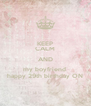 KEEP CALM AND my boyfriend  happy 29th birthday ON - Personalised Poster A4 size