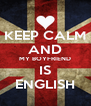 KEEP CALM AND MY BOYFRIEND IS ENGLISH - Personalised Poster A4 size