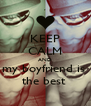KEEP CALM AND my boyfriend is  the best  - Personalised Poster A4 size