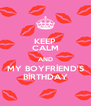KEEP CALM AND MY BOYFRİEND'S BİRTHDAY - Personalised Poster A4 size